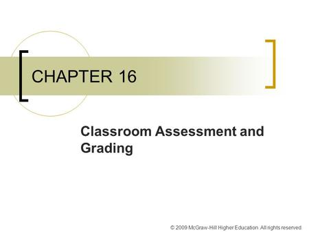 © 2009 McGraw-Hill Higher Education. All rights reserved. CHAPTER 16 Classroom Assessment and Grading.