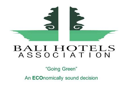 """Going Green"" An ECOnomically sound decision. Bali Hotel Association Bali Hotels Association(formerly Casa Grande) is an association of General Managers."