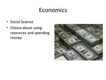 Economics Social Science Choice about using resources and spending money.