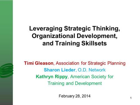 Leveraging Strategic Thinking, Organizational Development, and Training Skillsets Timi Gleason, Association for Strategic Planning Sharon Lieder, O.D.