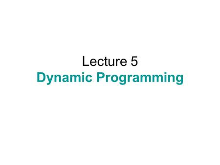 Lecture 5 Dynamic Programming. Dynamic Programming Self-reducibility.
