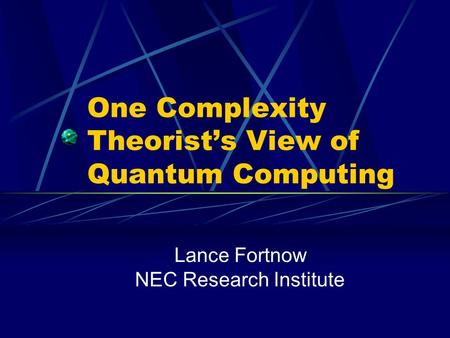 One Complexity Theorist's View of Quantum Computing Lance Fortnow NEC Research Institute.
