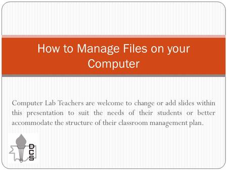 Computer Lab Teachers are welcome to change or add slides within this presentation to suit the needs of their students or better accommodate the structure.