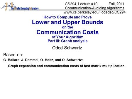 How to Compute and Prove Lower and Upper Bounds on the Communication Costs of Your Algorithm Part III: Graph analysis Oded Schwartz CS294, Lecture #10.