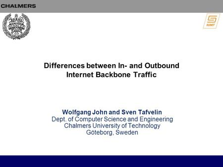 Differences between In- and Outbound Internet Backbone Traffic Wolfgang John and Sven Tafvelin Dept. of Computer Science and Engineering Chalmers University.