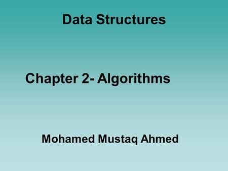 Data Structures Mohamed Mustaq Ahmed Chapter 2- Algorithms.