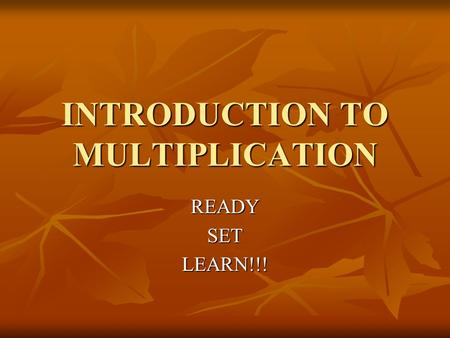 INTRODUCTION TO MULTIPLICATION READYSETLEARN!!!. TODAY YOU WILL LEARN HOW TO USE REPEATED ADDITION AND DRAW AN ARRAY TO DO MULTIPLICATION.