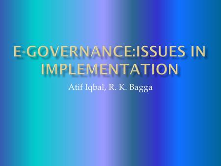 Atif Iqbal, R. K. Bagga.  Appropriate mechanism for good governance with the involvement of Information Technology in the system of the government and.