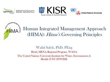 Human Integrated Management Approach (HIMA): Hima's Governing Principles Walid Saleh, PhD. PEng Head, MENA Regional Program, WANA The United Nations University-Institute.