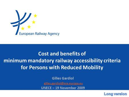 Cost and benefits of minimum mandatory railway accessibility criteria for Persons with Reduced Mobility Gilles Gardiol UNECE.