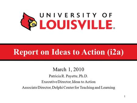 Report on Ideas to Action (i2a) March 1, 2010 Patricia R. Payette, Ph.D. Executive Director, Ideas to Action Associate Director, Delphi Center for Teaching.