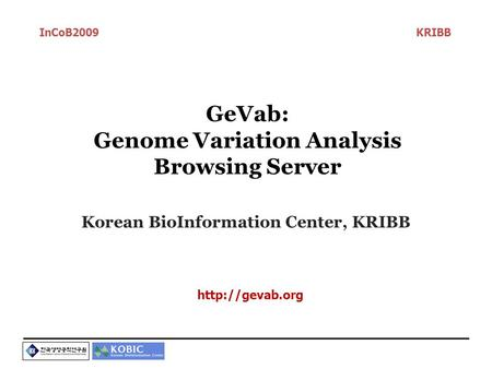 GeVab: Genome Variation Analysis Browsing Server Korean BioInformation Center, KRIBB InCoB2009 KRIBB