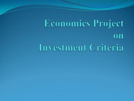 INVESTMENT CRITERIA Introduction Meaning Of Investment Criteria Types of investment criteria.