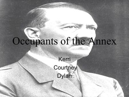 Occupants of the Annex Kerri Courtney Dylan. The Secret Annex The secret annex was the Franks hiding place during Hitler's reign. It was located behind.