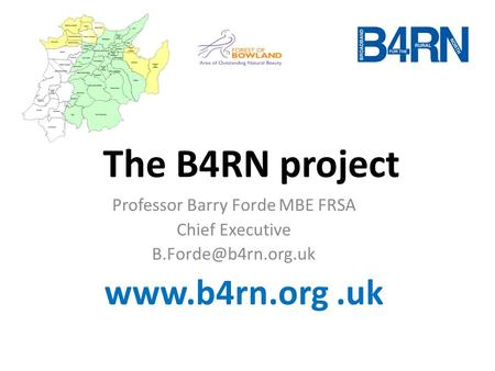 The B4RN project Professor Barry Forde MBE FRSA Chief Executive