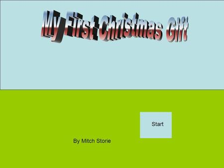 By Mitch Storie Start. One Christmas night I lay quietly in my bed. I did not rustle the sheets. I was waiting for a sound. The sound was Santa and his.