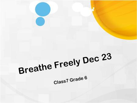 Breathe Freely Dec 23 Class7 Grade 6. Schedule 3 Getting Started Step 1: Writing Contest Step 2: Speaking Contest Step 3: Play Singing Dancing Step 4: