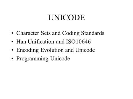 UNICODE Character Sets and Coding Standards Han Unification and ISO10646 Encoding Evolution and Unicode Programming Unicode.