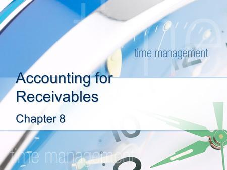 Accounting for Receivables Chapter 8. Receivables Includes all money claims against other entities, including people, business firms, and other organization.