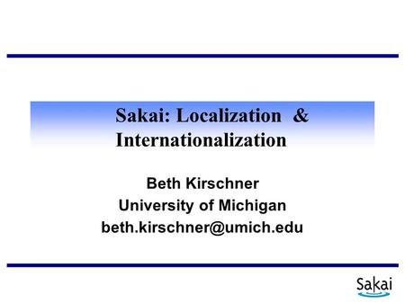 Sakai: Localization & Internationalization Beth Kirschner University of Michigan