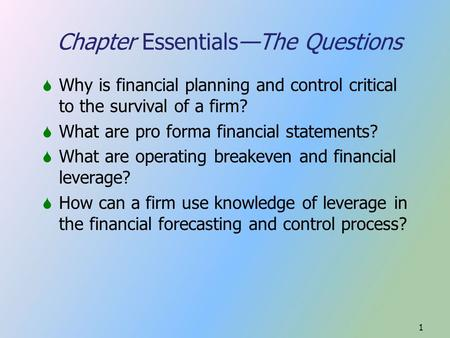 1  Why is financial planning and control critical to the survival of a firm?  What are pro forma financial statements?  What are operating breakeven.
