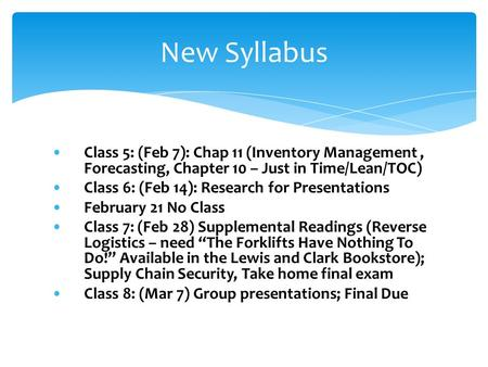 Class 5: (Feb 7): Chap 11 (Inventory Management, Forecasting, Chapter 10 – Just in Time/Lean/TOC) Class 6: (Feb 14): Research for Presentations February.