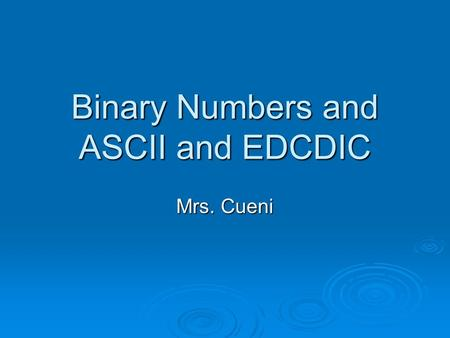 Binary Numbers and ASCII and EDCDIC Mrs. Cueni. Data Representation  Human speech is analog because it uses continuous signals (waves) that vary in strength.
