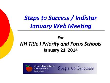 Steps to Success / Indistar January Web Meeting For NH Title I Priority and Focus Schools January 21, 2014.