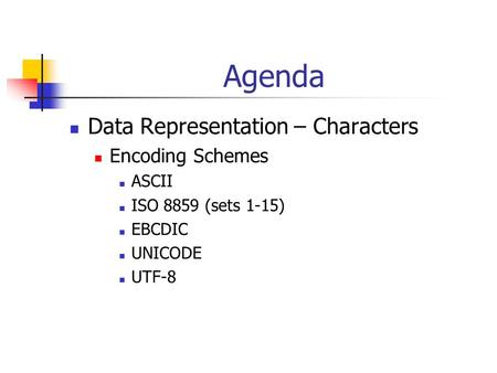 Agenda Data Representation – Characters Encoding Schemes ASCII
