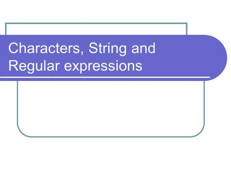 Characters, String and Regular expressions. Characters char data type is used to represent a single character. Characters are stored in a computer memory.