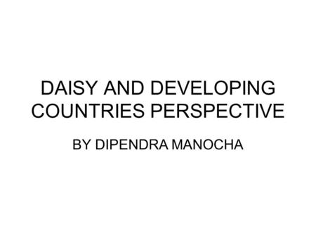 DAISY AND DEVELOPING COUNTRIES PERSPECTIVE BY DIPENDRA MANOCHA.
