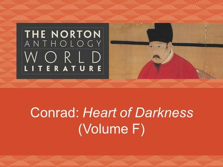 Conrad: Heart of Darkness (Volume F). Joseph Conrad (1857–1924) Polish Ukraine sailor Heart of Darkness Lord Jim separation/exile skepticism.