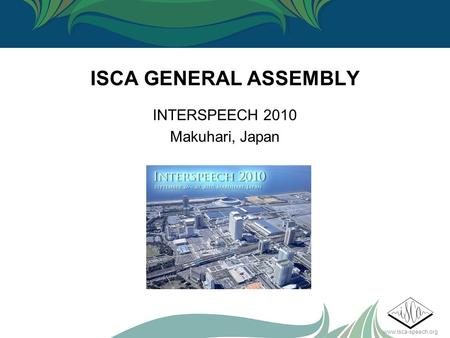 Www.isca-speech.org ISCA GENERAL ASSEMBLY INTERSPEECH 2010 Makuhari, Japan.