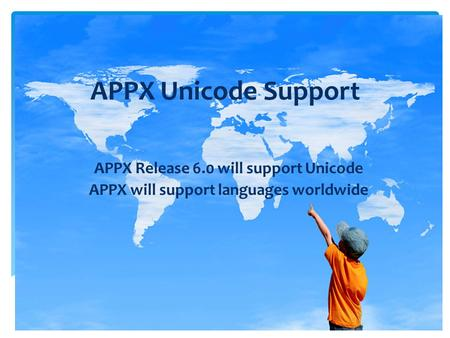 APPX Unicode Support APPX Release 6.0 will support Unicode APPX will support languages worldwide.