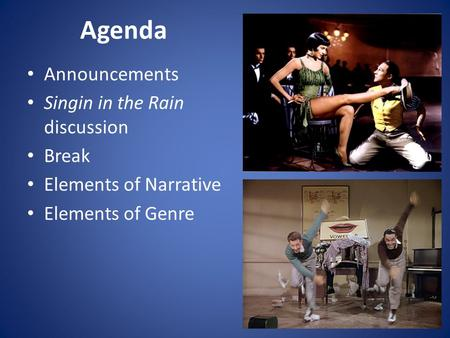Agenda Announcements Singin in the Rain discussion Break Elements of Narrative Elements of Genre.