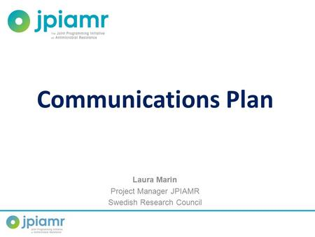 Laura Marin Project Manager JPIAMR Swedish Research Council Communications Plan.