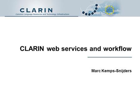 CLARIN web services and workflow Marc Kemps-Snijders.