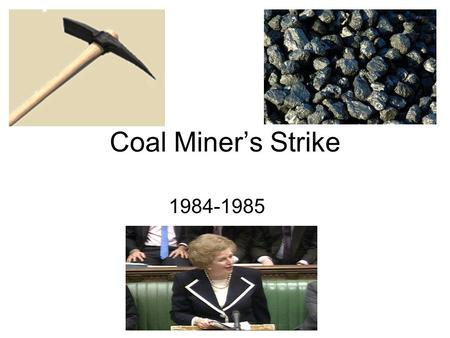 Coal Miner's Strike 1984-1985.