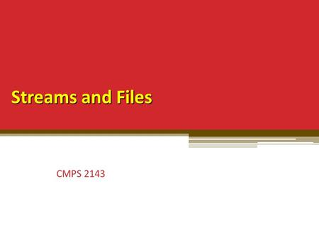 Streams and Files CMPS 2143. Overview Stream classes File objects File operations with streams Examples in C++ and Java 2.