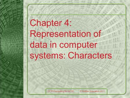 Chapter 4: Representation of data in computer systems: Characters OCR Computing for GCSE © Hodder Education 2011.