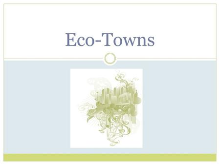 "Eco-Towns. What is an Eco-Town?  A sustainable development  work towards ""zero-carbon"" status."