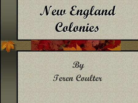 New England Colonies By Teren Coulter.