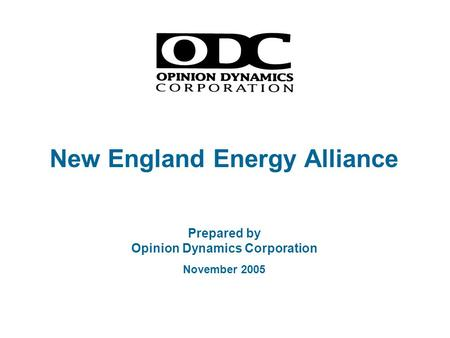 New England Energy Alliance Prepared by Opinion Dynamics Corporation November 2005.