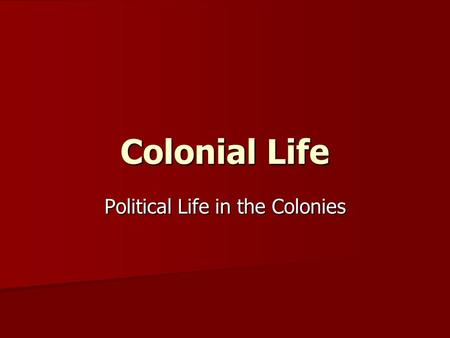 Colonial Life Political Life in the Colonies. Colonial System What was the purpose of the colonies for Britain? Mercantilism –nation's power related to.