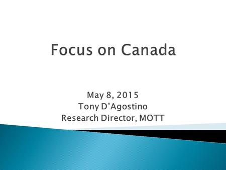 May 8, 2015 Tony D'Agostino Research Director, MOTT.