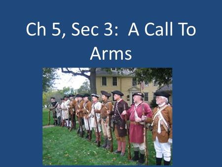 Ch 5, Sec 3: A Call To Arms.