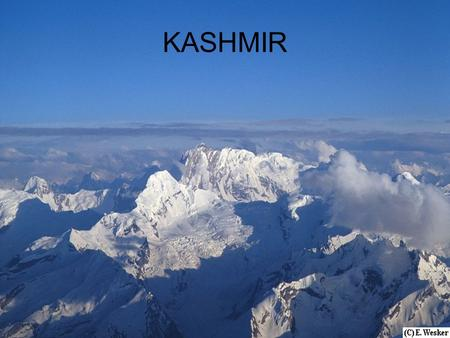 KASHMIR. HISTORY OF INDIA Known for valuable spices & cloth -Columbus' destination England colonized it in 1850s -ruled it for 90 years.