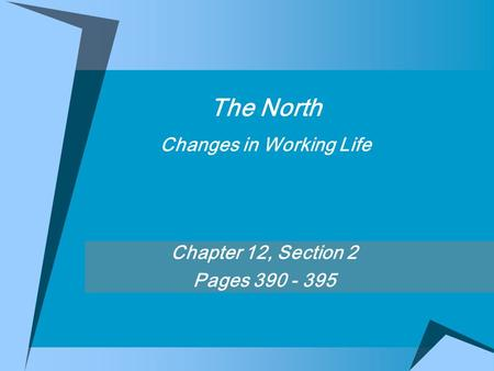 The North Changes in Working Life Chapter 12, Section 2 Pages 390 - 395.