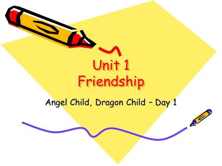 Unit 1 Friendship Angel Child, Dragon Child – Day 1.