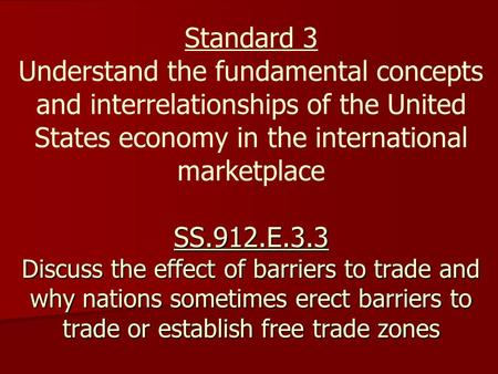 SS.912.E.3.3 Discuss the effect of barriers to trade and why nations sometimes erect barriers to trade or establish free trade zones Standard 3 Understand.